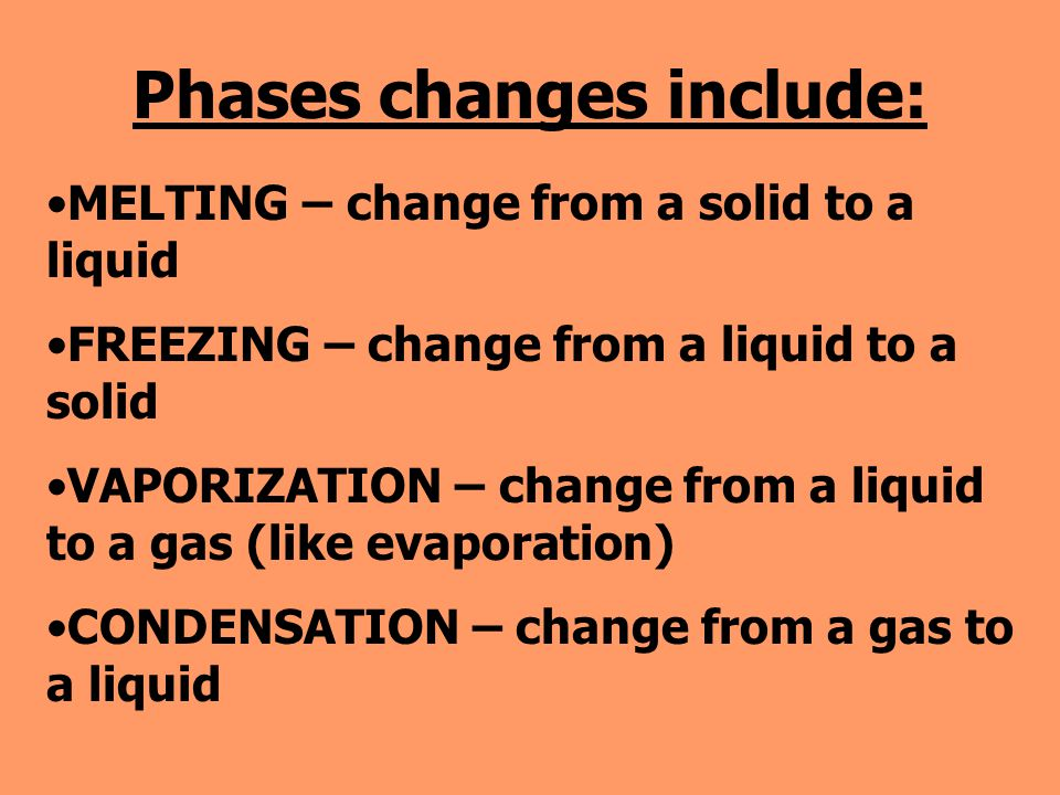 Phases changes include: