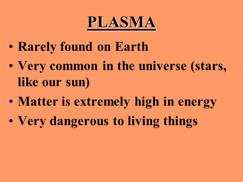PLASMA Rarely found on Earth