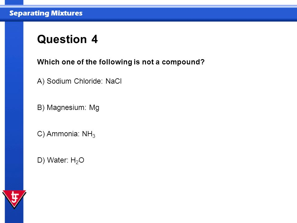 Question 4 Which one of the following is not a compound