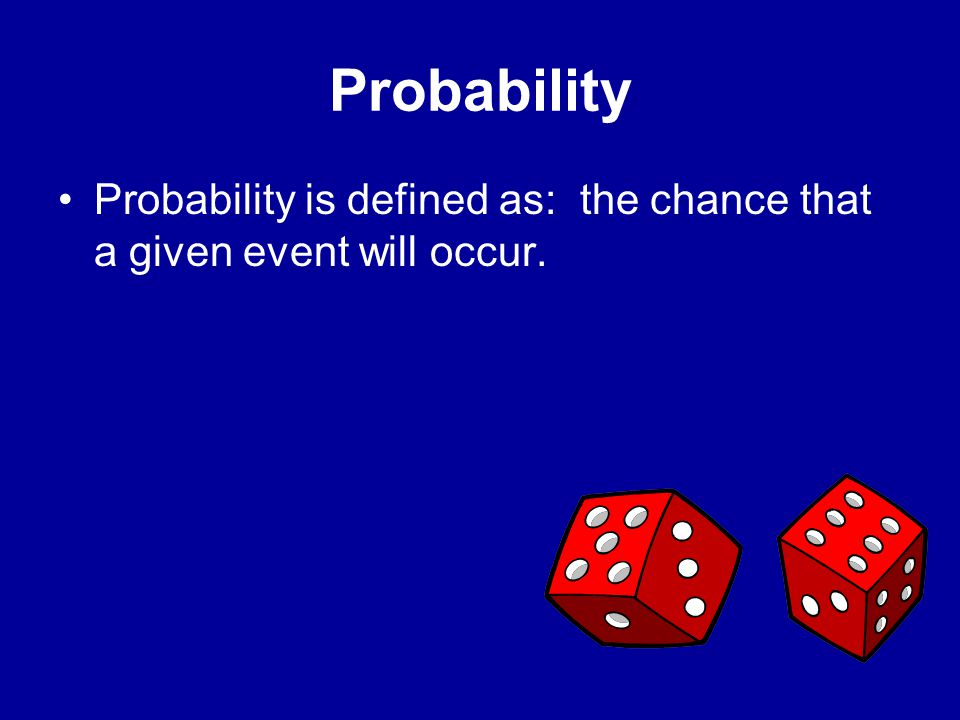 Probability Probability is defined as: the chance that a given event will occur. Explain probability.