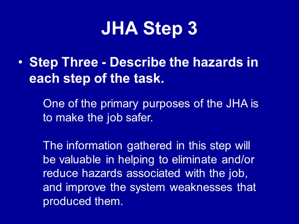 JHA Step 3 Step Three - Describe the hazards in each step of the task.