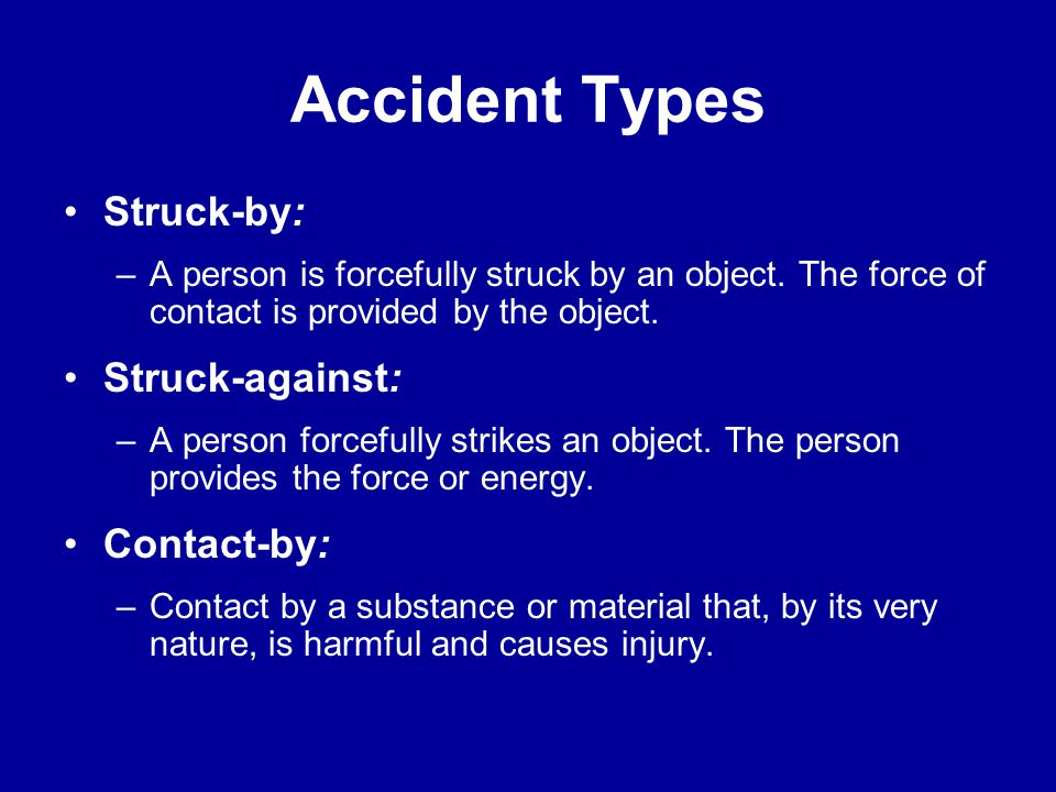 Accident Types Struck-by: Struck-against: Contact-by: