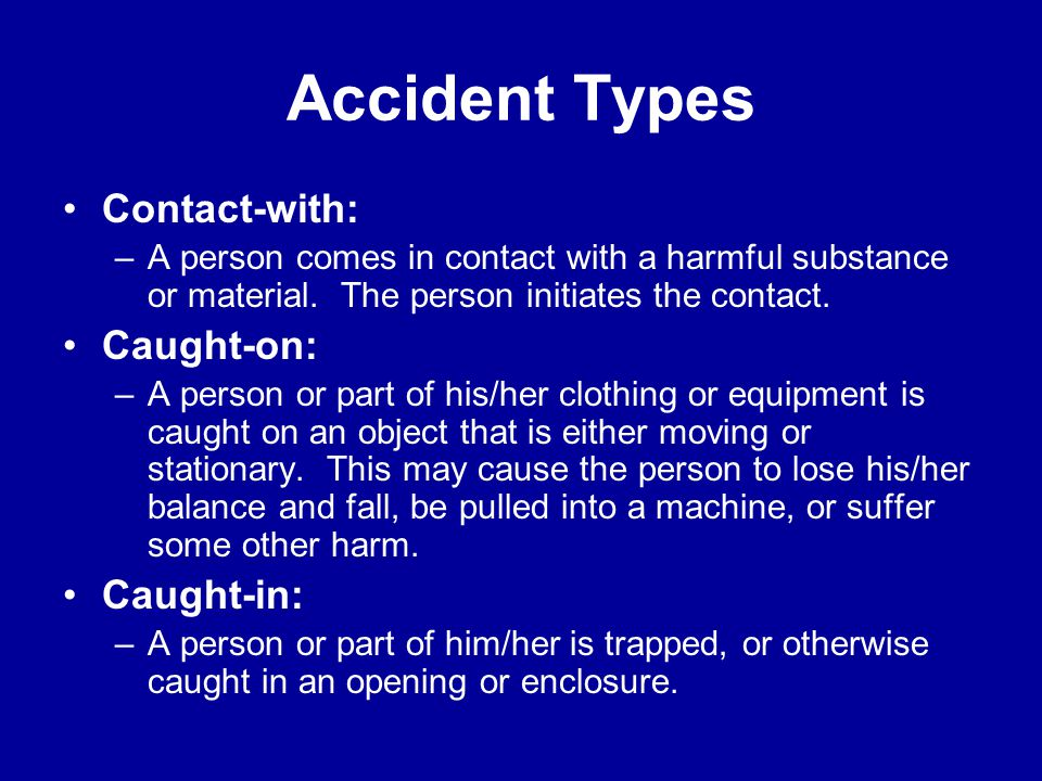 Accident Types Contact-with: Caught-on: Caught-in: