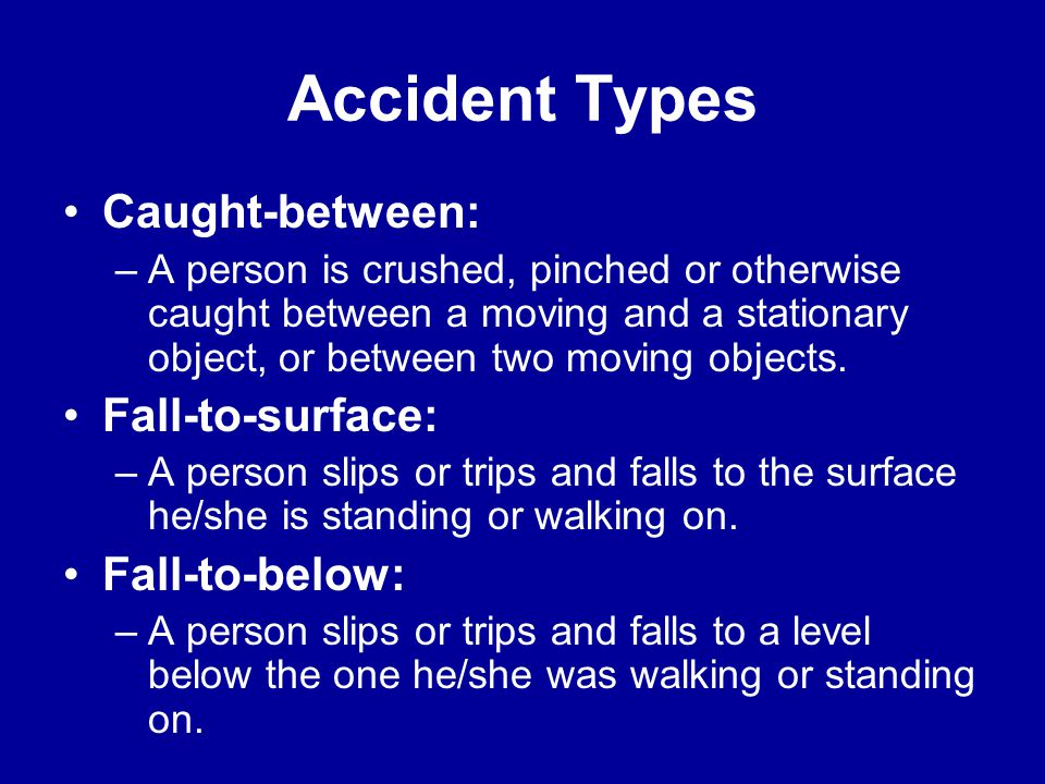 Accident Types Caught-between: Fall-to-surface: Fall-to-below: