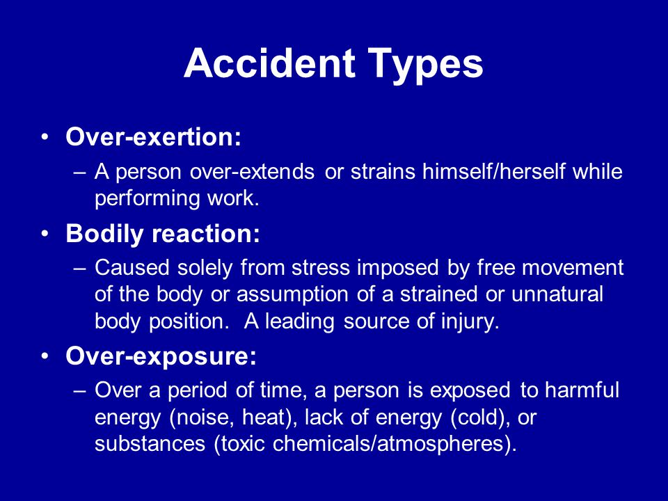 Accident Types Over-exertion: Bodily reaction: Over-exposure: