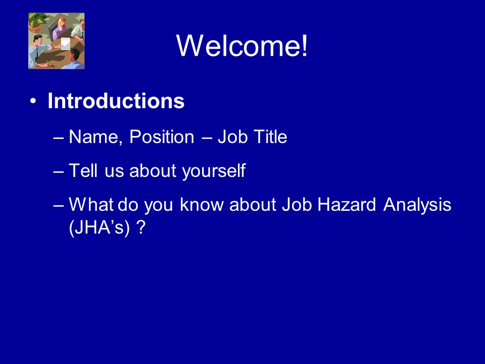 Welcome! Introductions Name, Position – Job Title