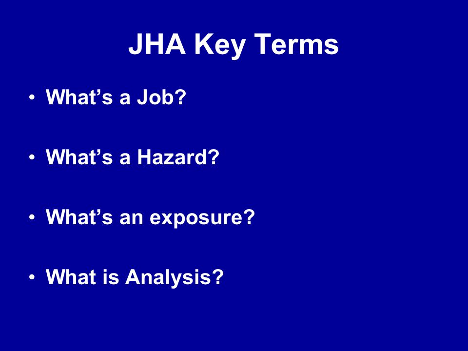 JHA Key Terms What's a Job What's a Hazard What's an exposure
