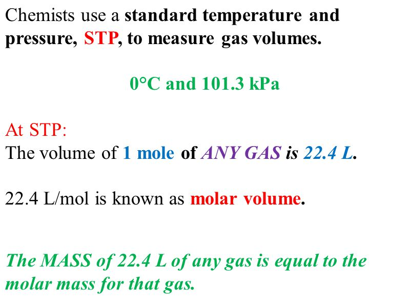 Chemists use a standard temperature and pressure, STP, to measure gas volumes.