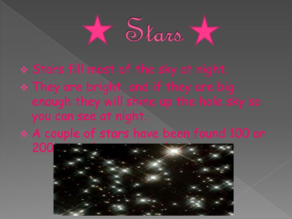 Stars Stars fill most of the sky at night.