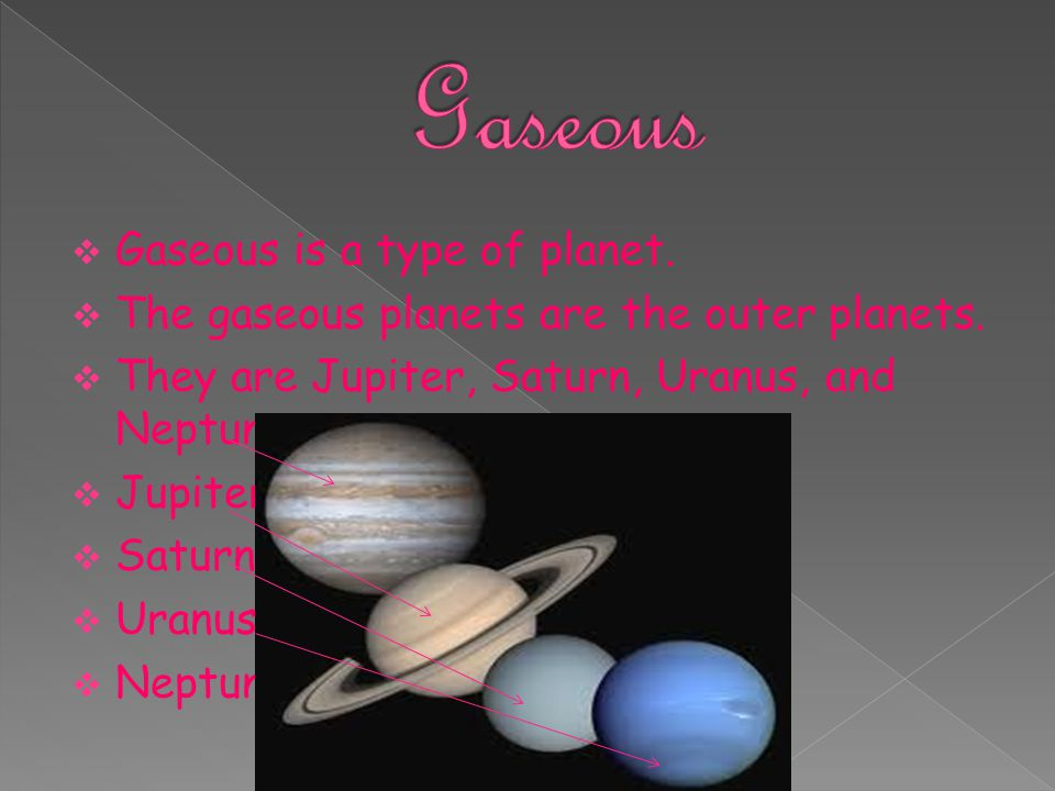 Gaseous Gaseous is a type of planet.