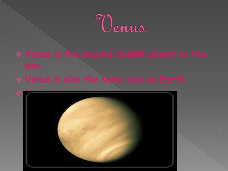 Venus Venus is the second closest planet to the sun.