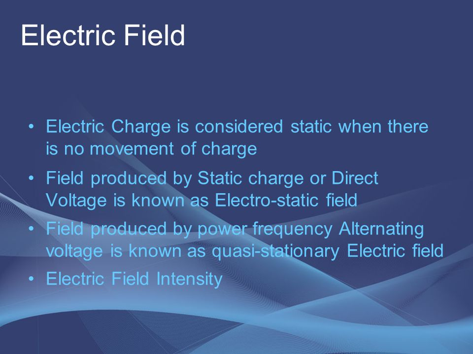 Electric Field Electric Charge is considered static when there is no movement of charge.