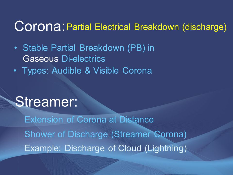 Corona: Streamer: Partial Electrical Breakdown (discharge)