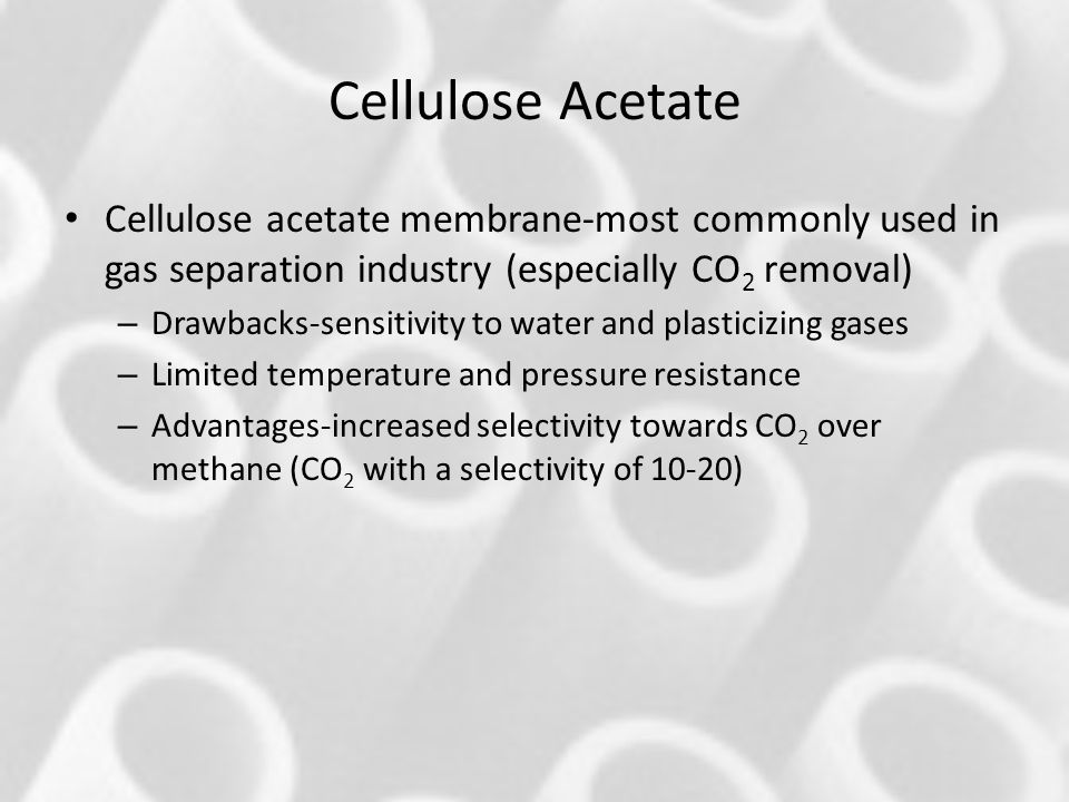 Cellulose Acetate Cellulose acetate membrane-most commonly used in gas separation industry (especially CO2 removal)