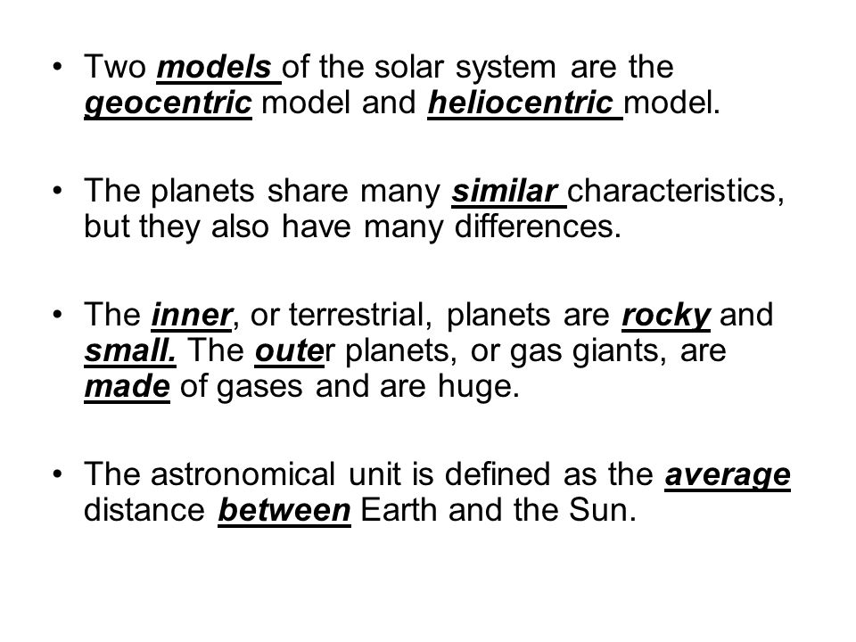 Two models of the solar system are the geocentric model and heliocentric model.