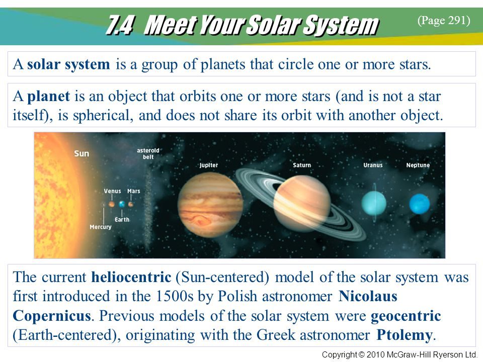 7.4 Meet Your Solar System (Page 291) A solar system is a group of planets that circle one or more stars.