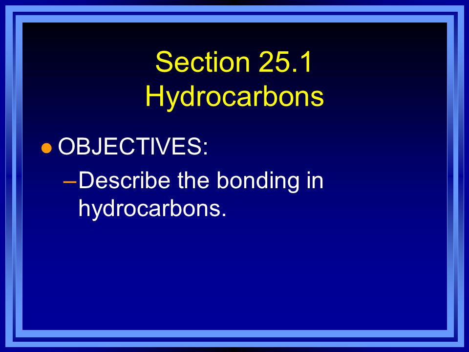 Section 25.1 Hydrocarbons OBJECTIVES: