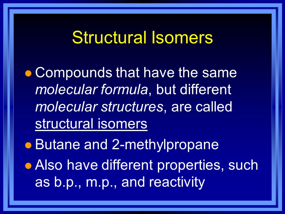 Structural Isomers Compounds that have the same molecular formula, but different molecular structures, are called structural isomers.
