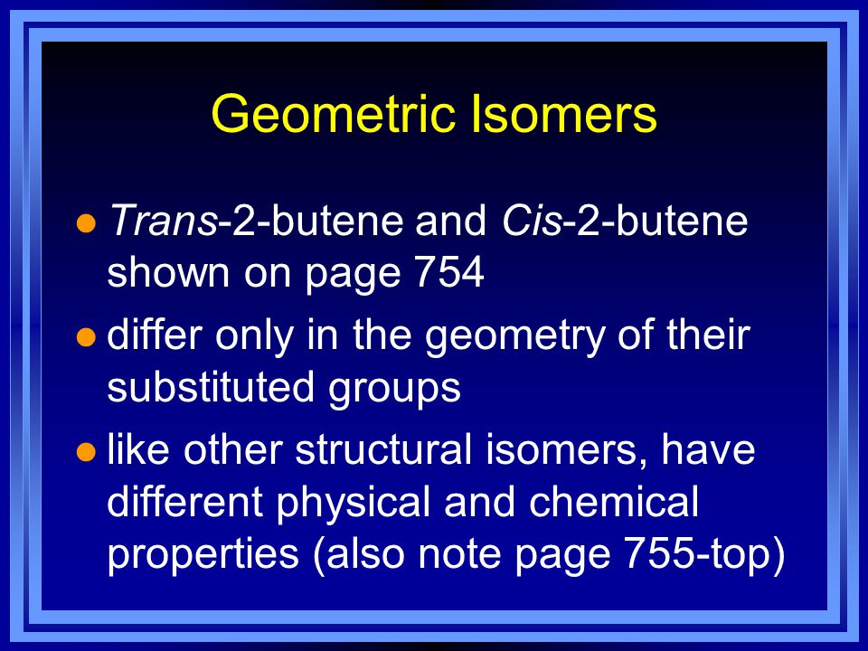 Geometric Isomers Trans-2-butene and Cis-2-butene shown on page 754