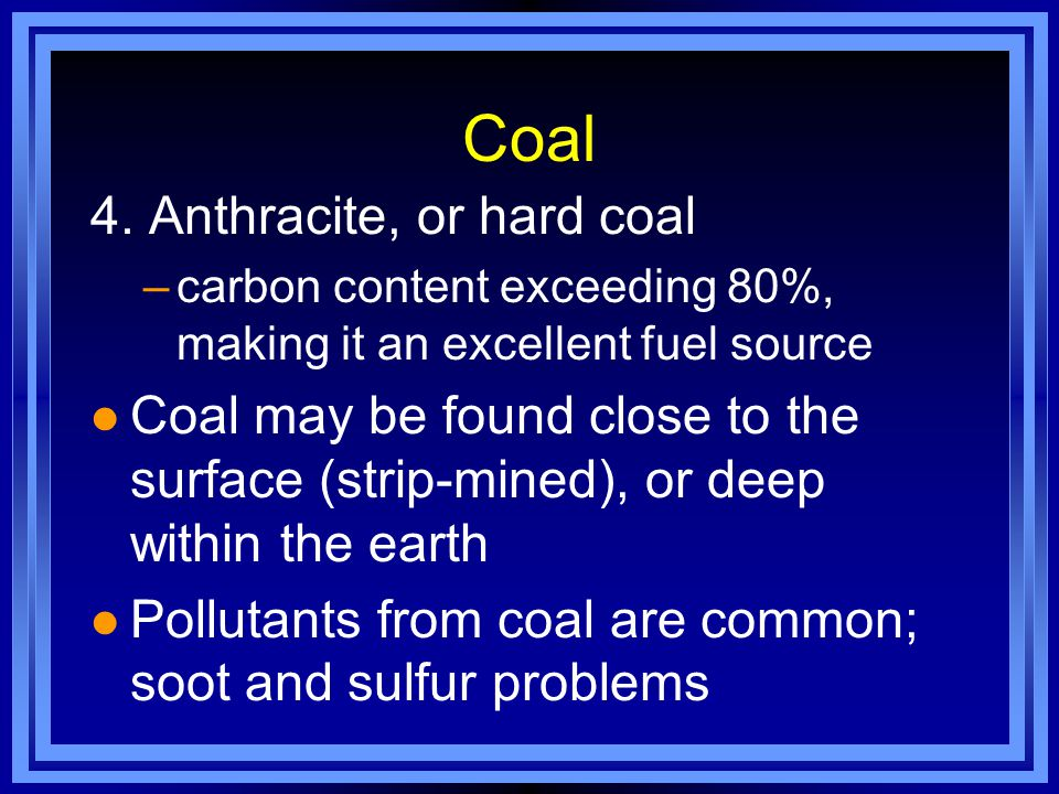 Coal 4. Anthracite, or hard coal