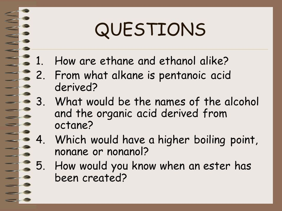 QUESTIONS How are ethane and ethanol alike