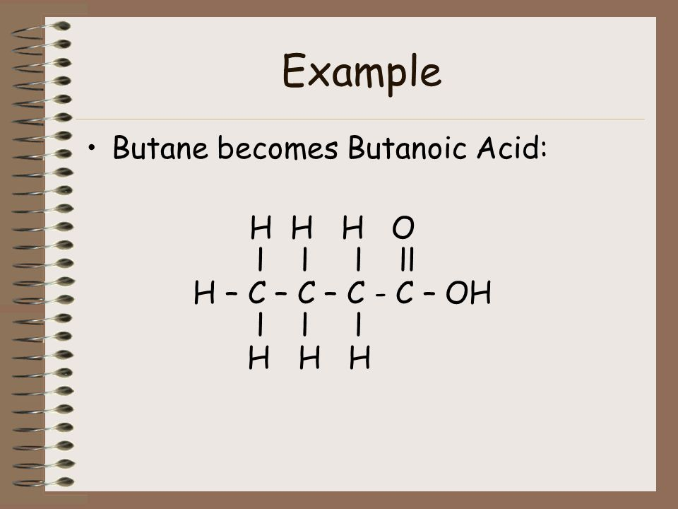 Example Butane becomes Butanoic Acid: