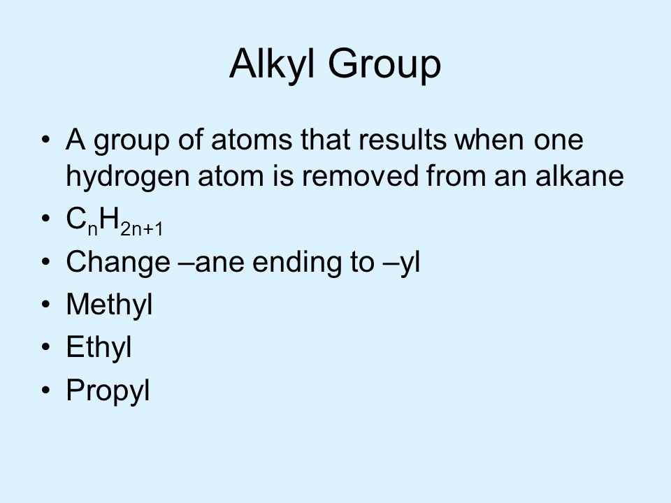 Alkyl Group A group of atoms that results when one hydrogen atom is removed from an alkane. CnH2n+1.