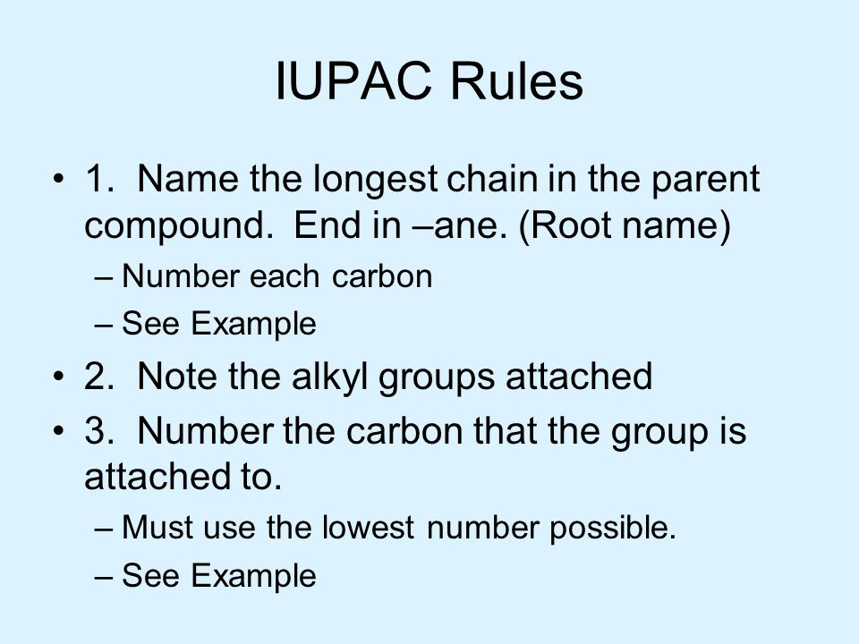 IUPAC Rules 1. Name the longest chain in the parent compound. End in –ane. (Root name) Number each carbon.