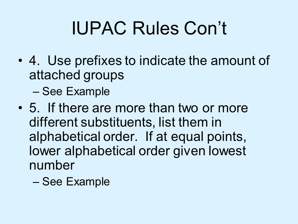 IUPAC Rules Con't 4. Use prefixes to indicate the amount of attached groups. See Example.