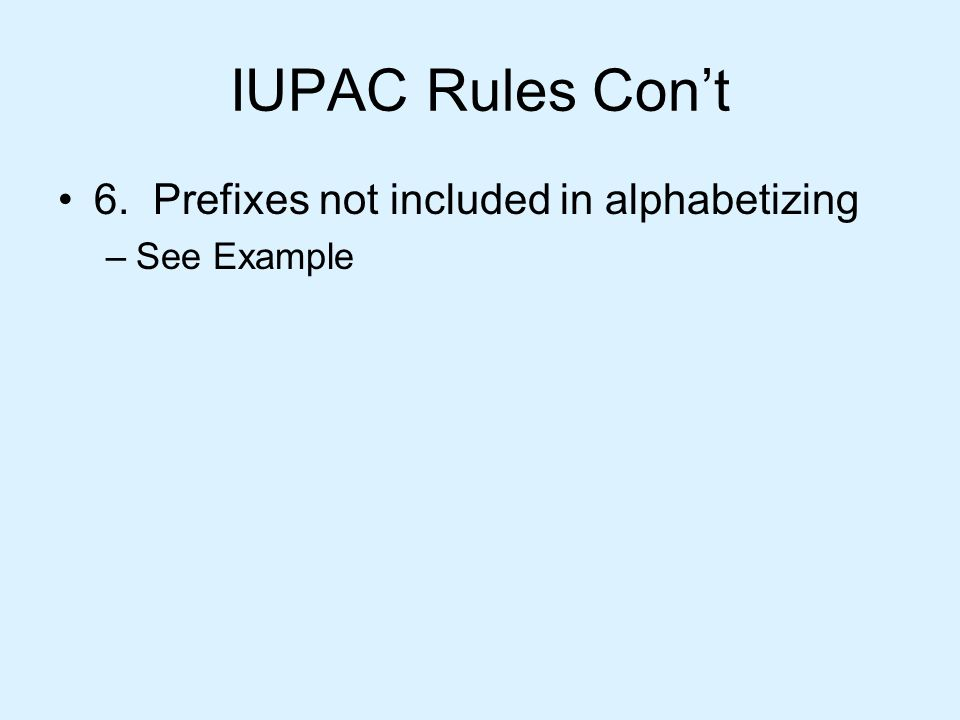 IUPAC Rules Con't 6. Prefixes not included in alphabetizing