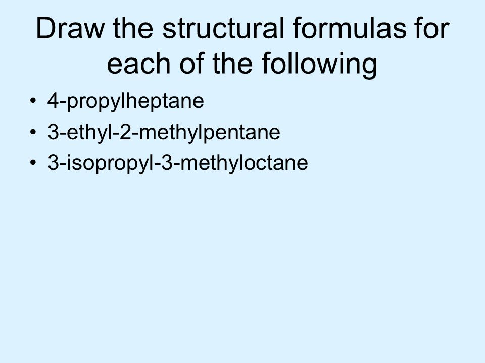Draw the structural formulas for each of the following