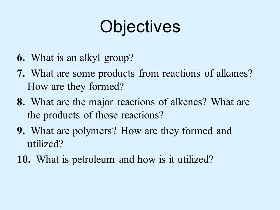 Objectives 6. What is an alkyl group