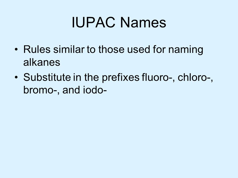 IUPAC Names Rules similar to those used for naming alkanes