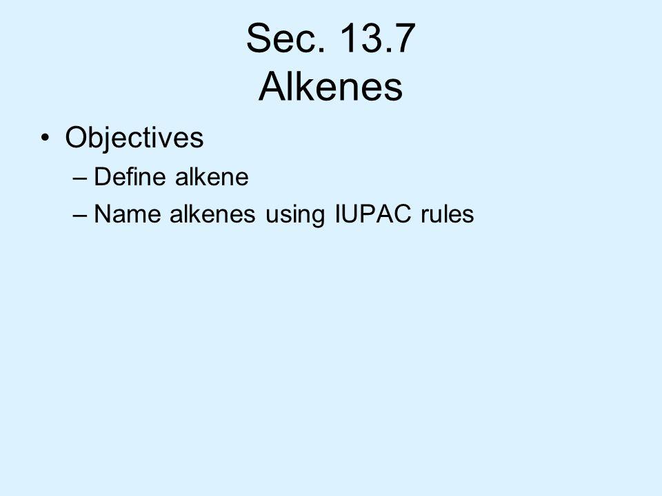 Sec. 13.7 Alkenes Objectives Define alkene