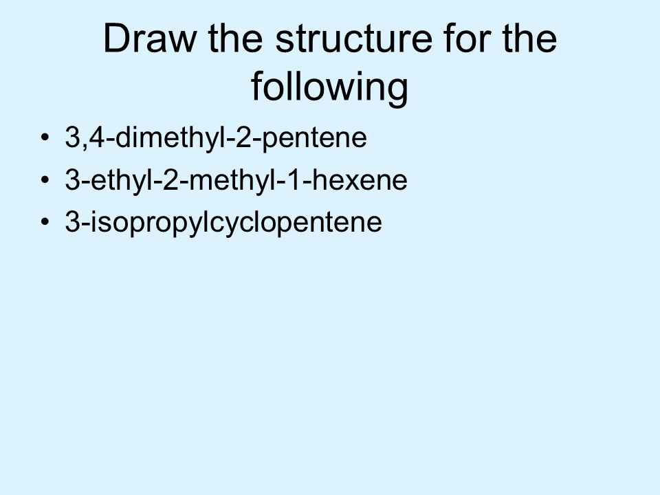 Draw the structure for the following