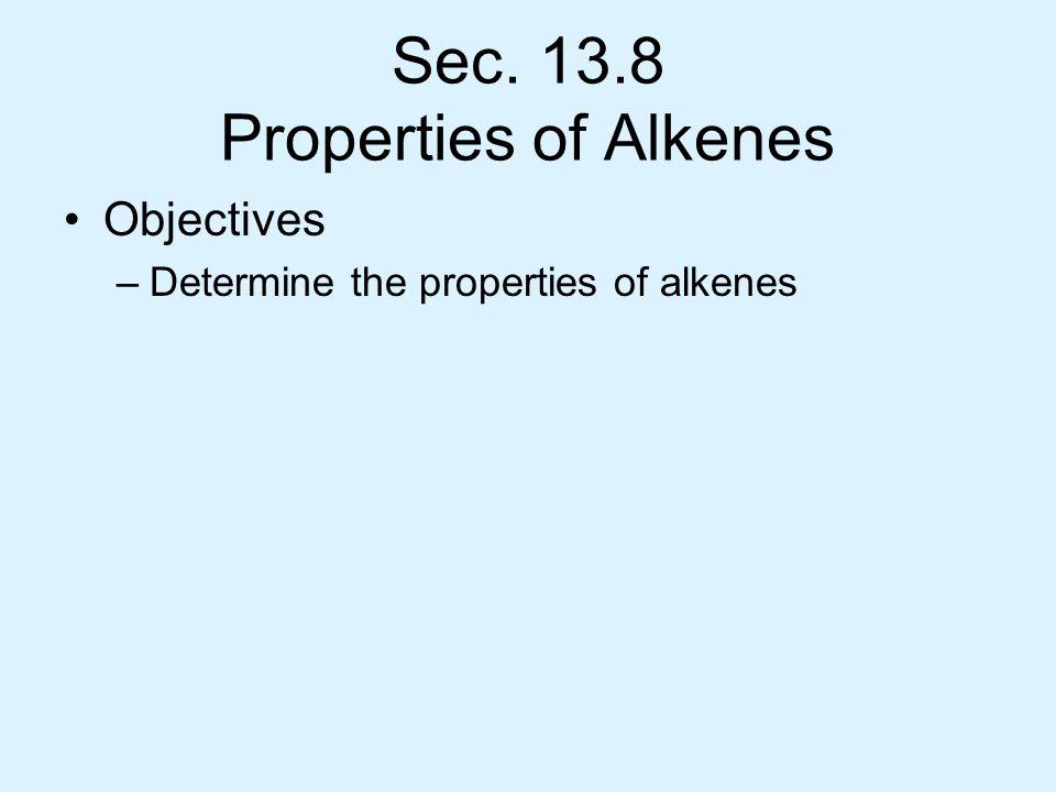 Sec. 13.8 Properties of Alkenes