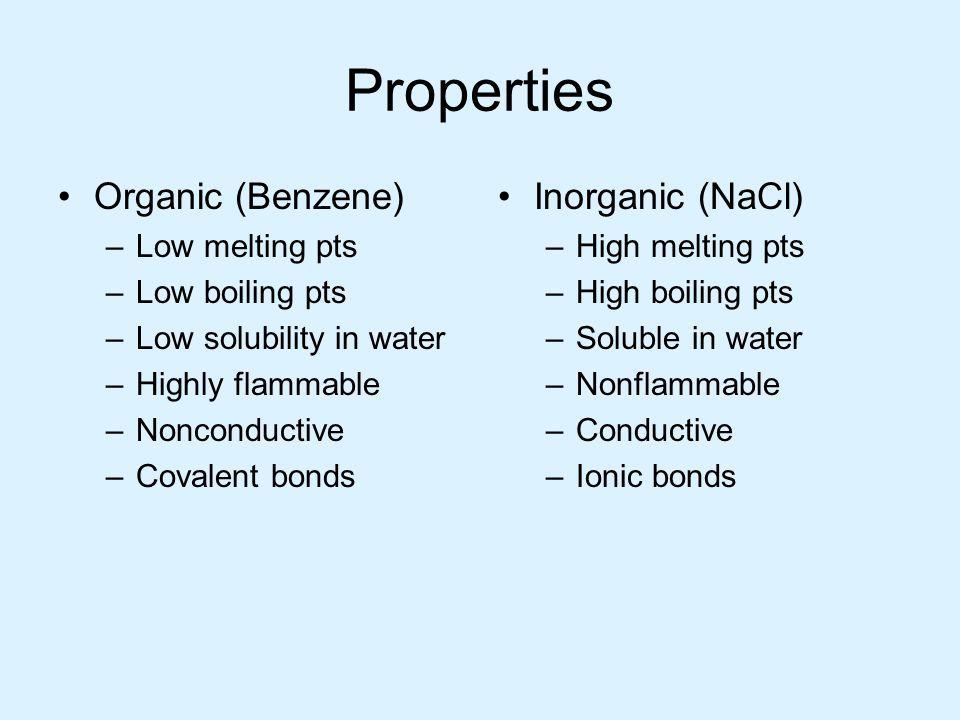 Properties Organic (Benzene) Inorganic (NaCl) Low melting pts