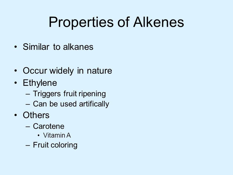 Properties of Alkenes Similar to alkanes Occur widely in nature