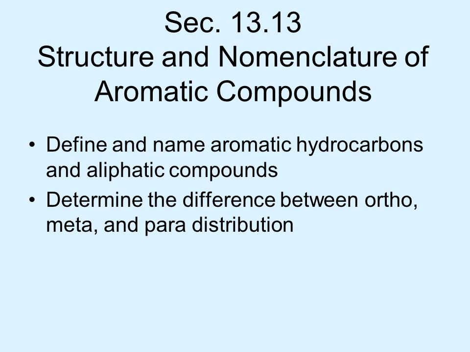 Sec. 13.13 Structure and Nomenclature of Aromatic Compounds