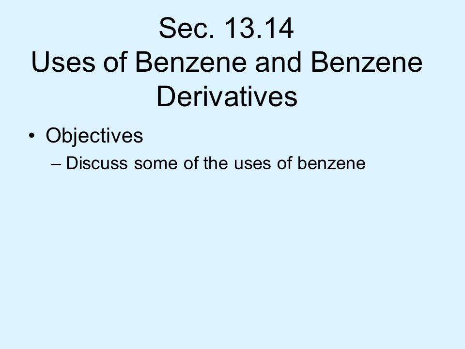 Sec. 13.14 Uses of Benzene and Benzene Derivatives