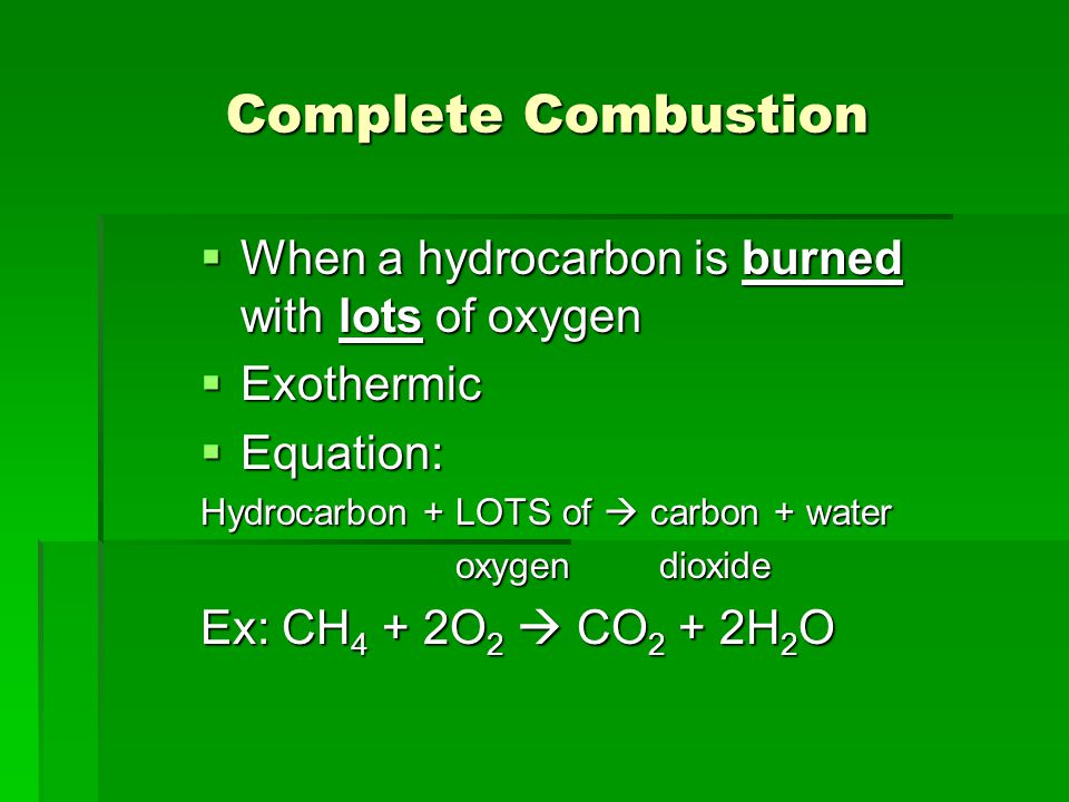 Complete Combustion When a hydrocarbon is burned with lots of oxygen