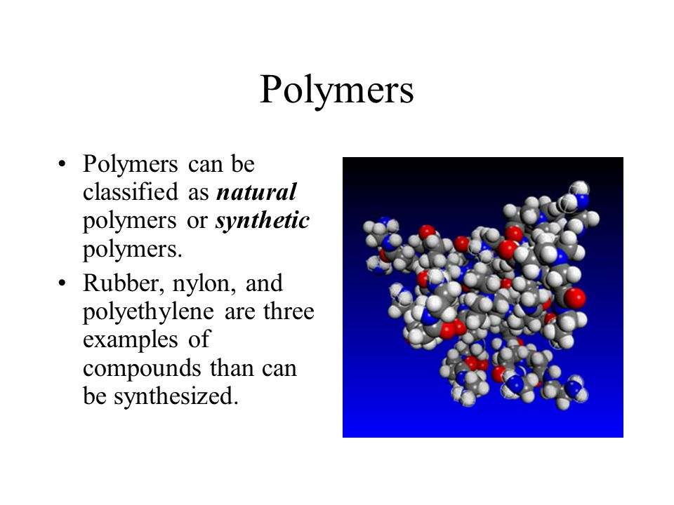 Polymers Polymers can be classified as natural polymers or synthetic polymers.