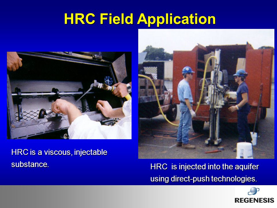 HRC Field Application HRC is a viscous, injectable substance.