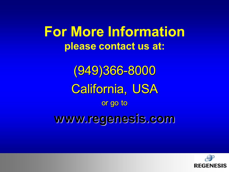 For More Information (949)366-8000 California, USA www.regenesis.com