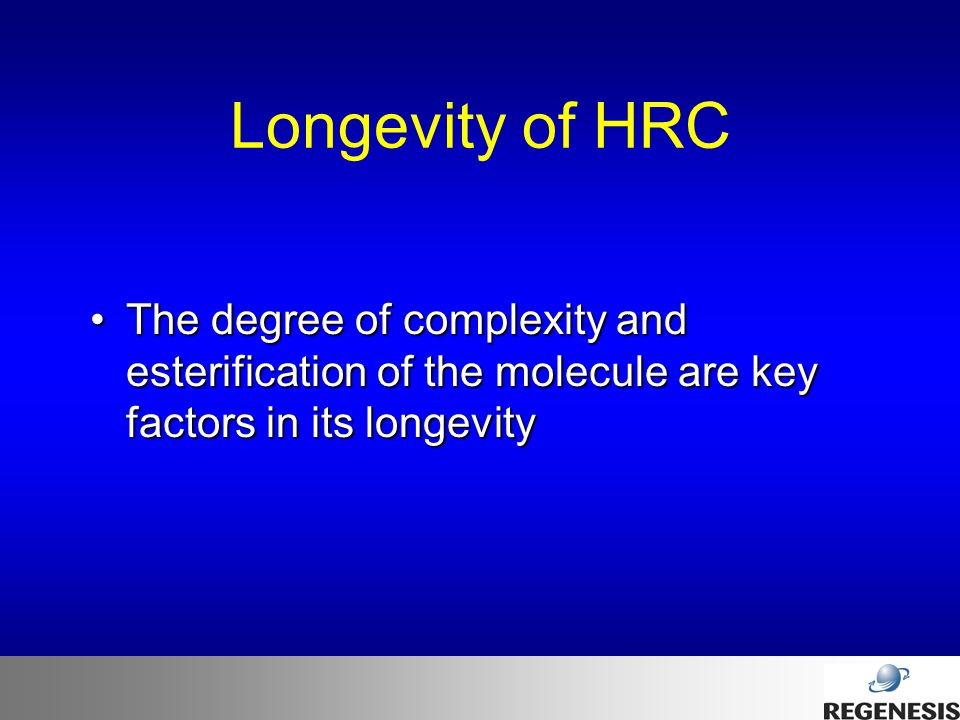 Longevity of HRC The degree of complexity and esterification of the molecule are key factors in its longevity.