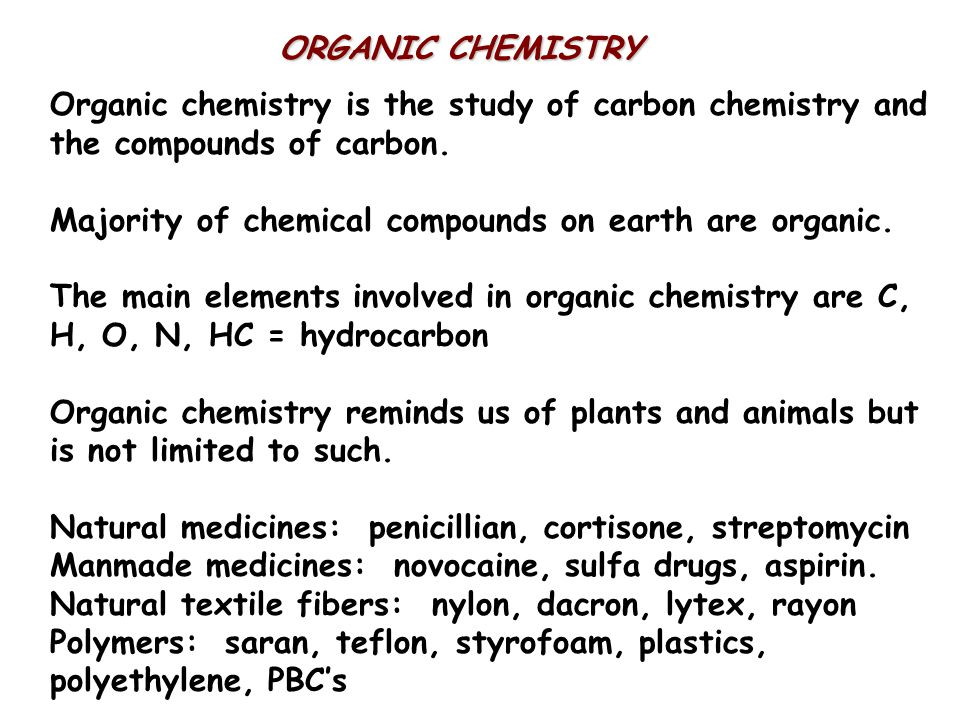 ORGANIC CHEMISTRY Organic chemistry is the study of carbon chemistry and the compounds of carbon.