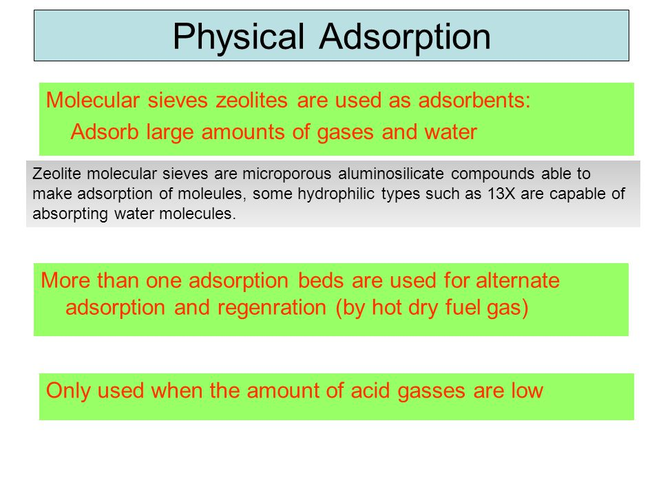 Physical Adsorption Molecular sieves zeolites are used as adsorbents: