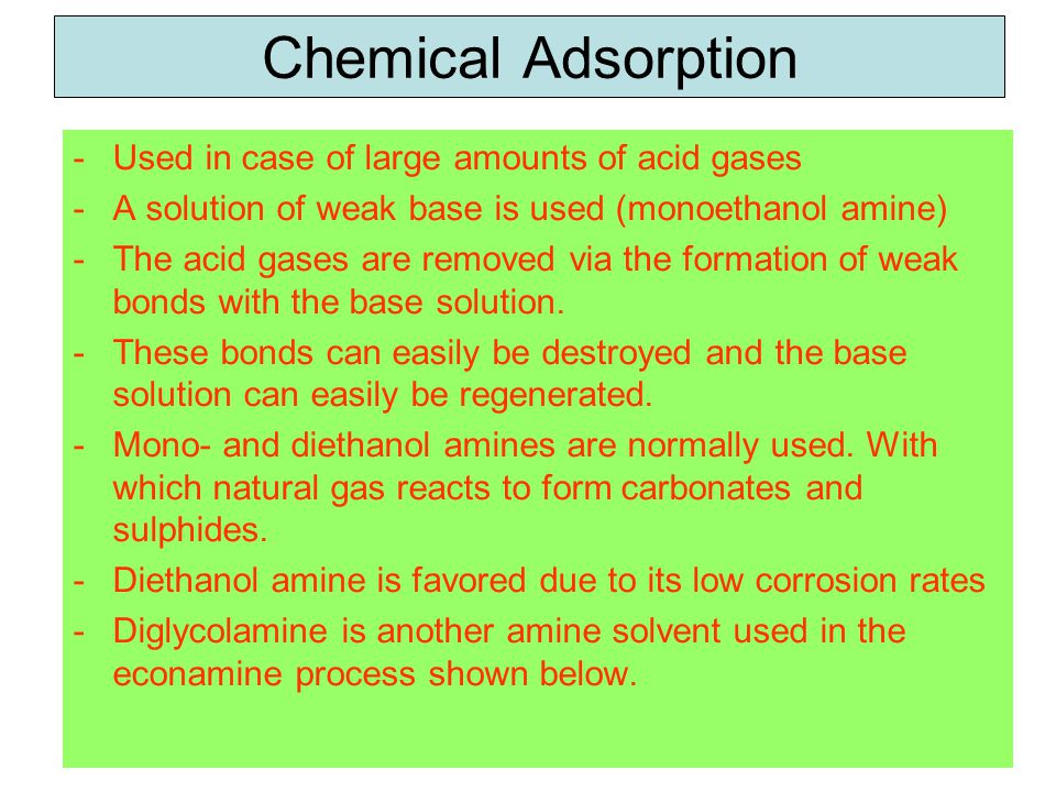 Chemical Adsorption Used in case of large amounts of acid gases