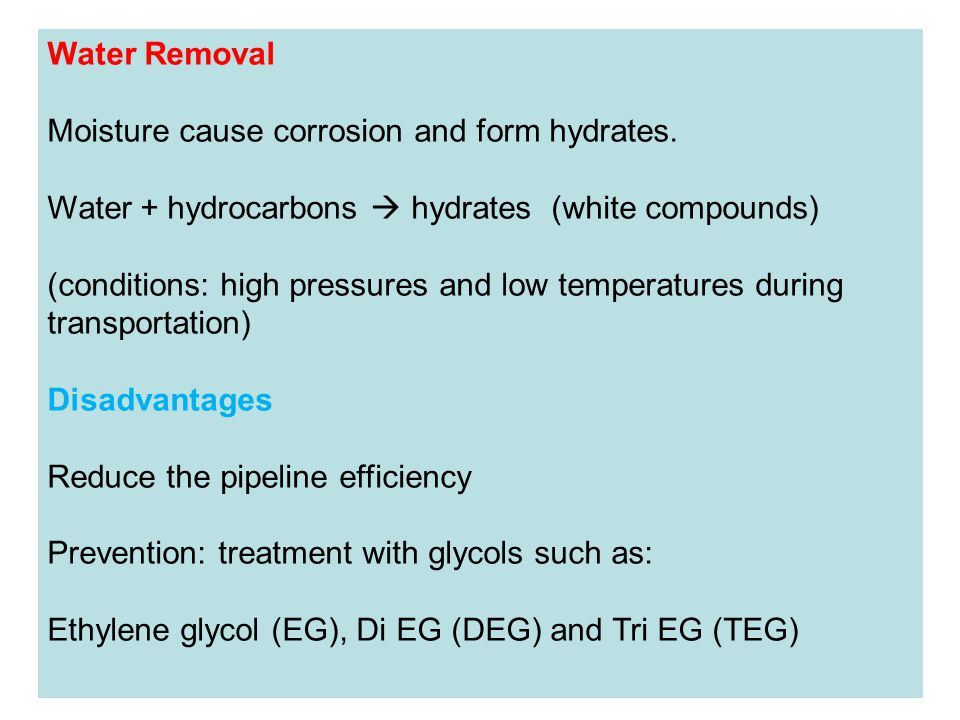 Water Removal Moisture cause corrosion and form hydrates. Water + hydrocarbons  hydrates (white compounds)