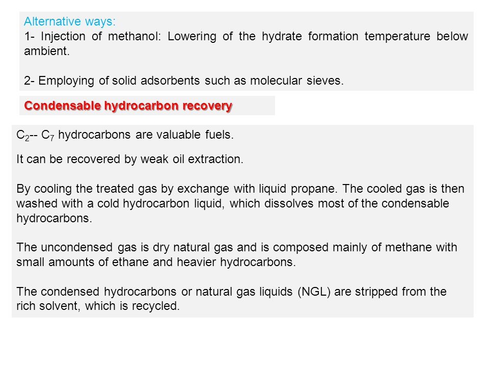 Alternative ways: 1- Injection of methanol: Lowering of the hydrate formation temperature below ambient.